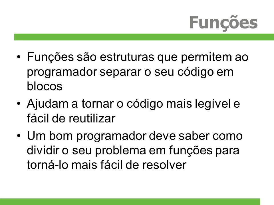 Funções Funções são estruturas que permitem ao programador separar o seu código em blocos Ajudam a tornar o código mais legível e fácil de reutilizar