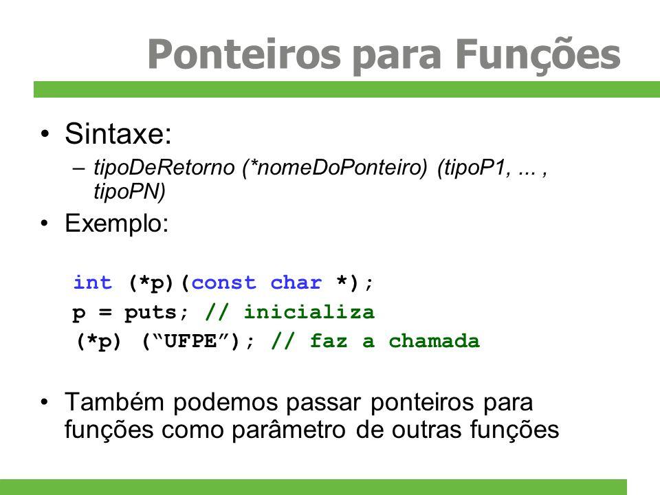 Ponteiros para Funções Sintaxe: –tipoDeRetorno (*nomeDoPonteiro) (tipoP1,..., tipoPN) Exemplo: int (*p)(const char *); p = puts; // inicializa (*p) (U