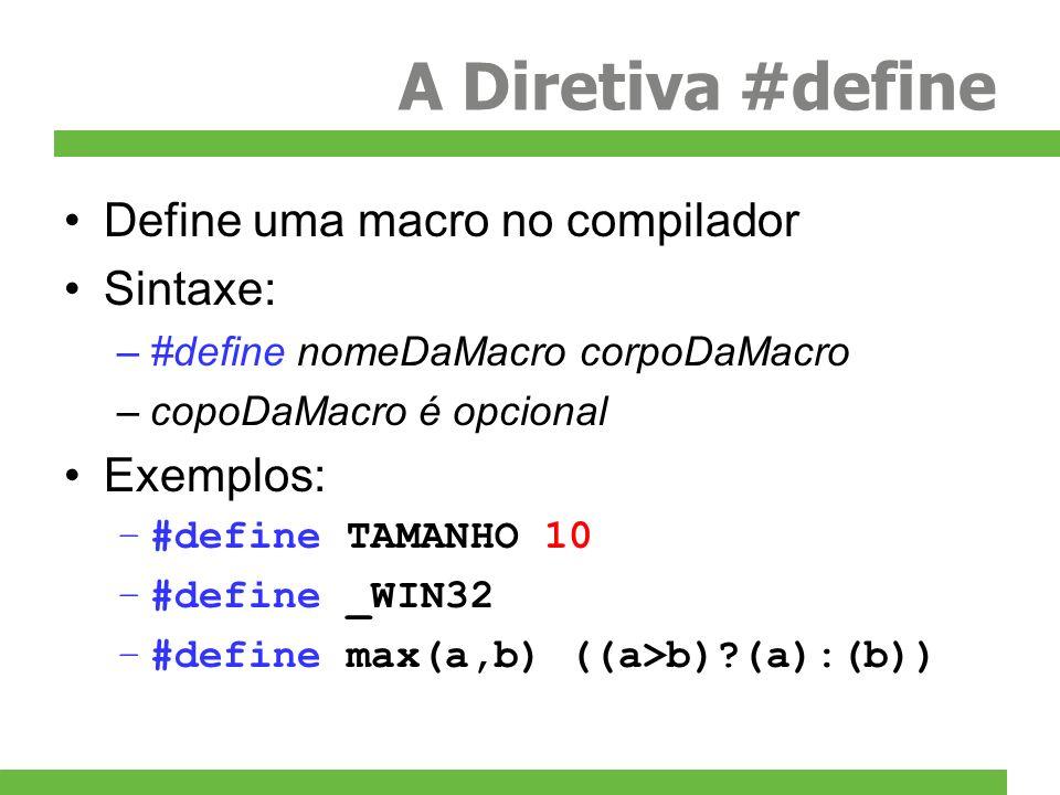 A Diretiva #define Define uma macro no compilador Sintaxe: –#define nomeDaMacro corpoDaMacro –copoDaMacro é opcional Exemplos: –#define TAMANHO 10 –#d