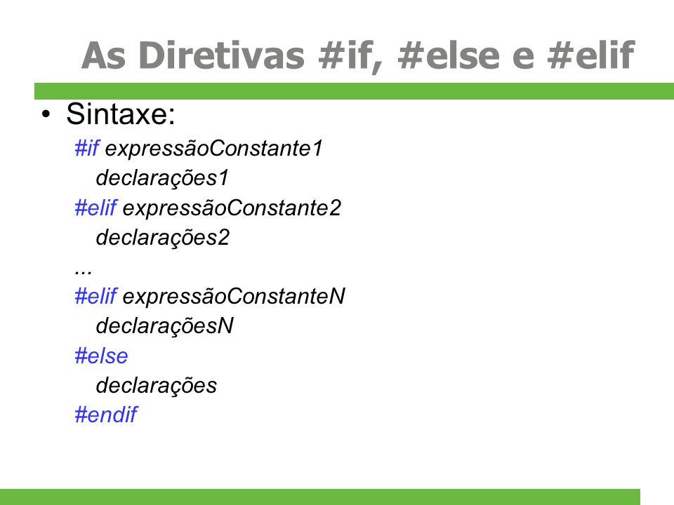 As Diretivas #if, #else e #elif Sintaxe: #if expressãoConstante1 declarações1 #elif expressãoConstante2 declarações2... #elif expressãoConstanteN decl