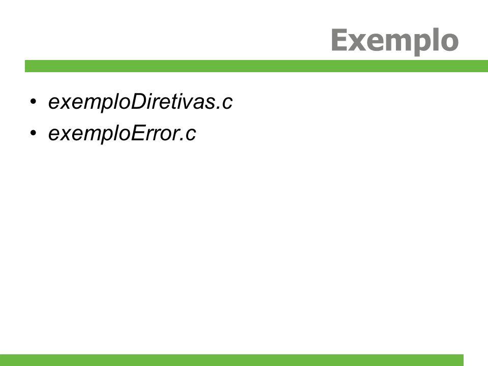 Exemplo exemploDiretivas.c exemploError.c