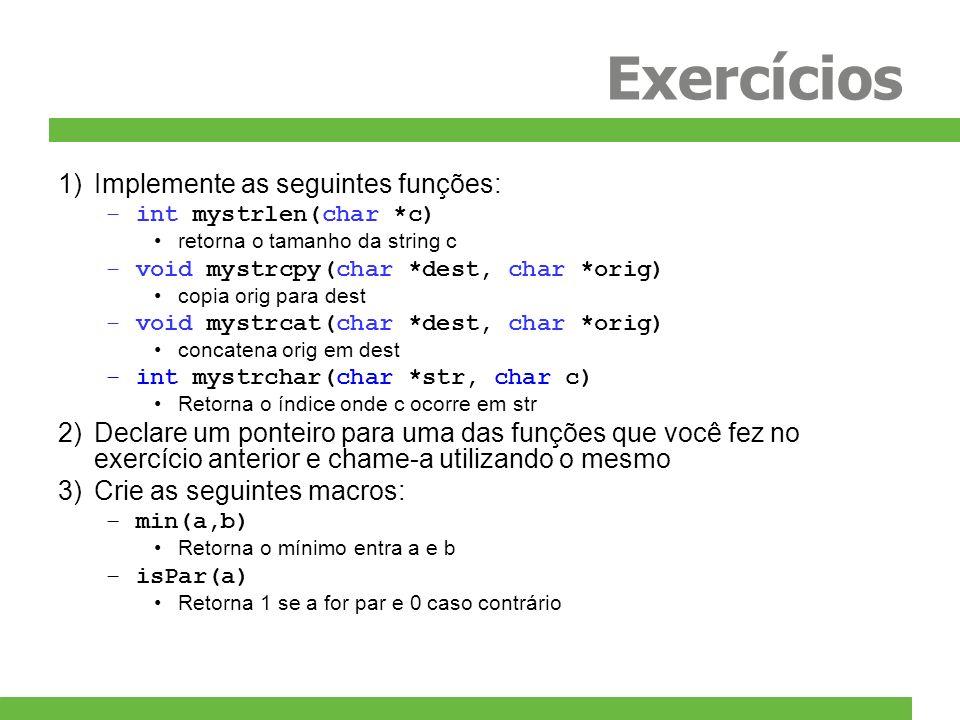 Exercícios 1)Implemente as seguintes funções: –int mystrlen(char *c) retorna o tamanho da string c –void mystrcpy(char *dest, char *orig) copia orig p