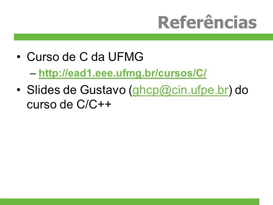 Referências Curso de C da UFMG –http://ead1.eee.ufmg.br/cursos/C/http://ead1.eee.ufmg.br/cursos/C/ Slides de Gustavo (ghcp@cin.ufpe.br) do curso de C/
