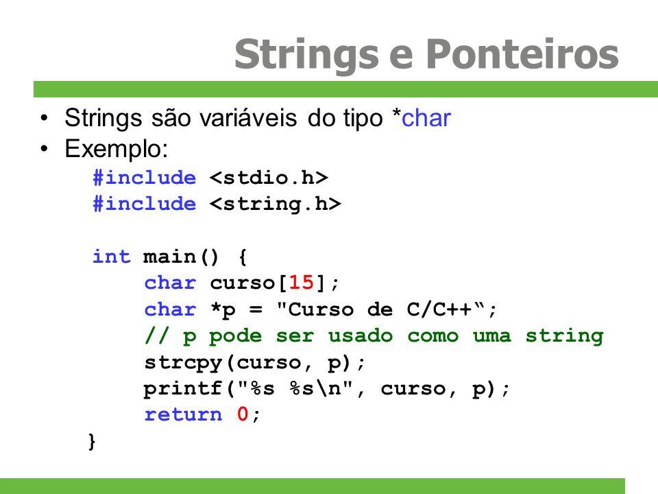 Strings e Ponteiros Strings são variáveis do tipo *char Exemplo: #include int main() { char curso[15]; char *p =