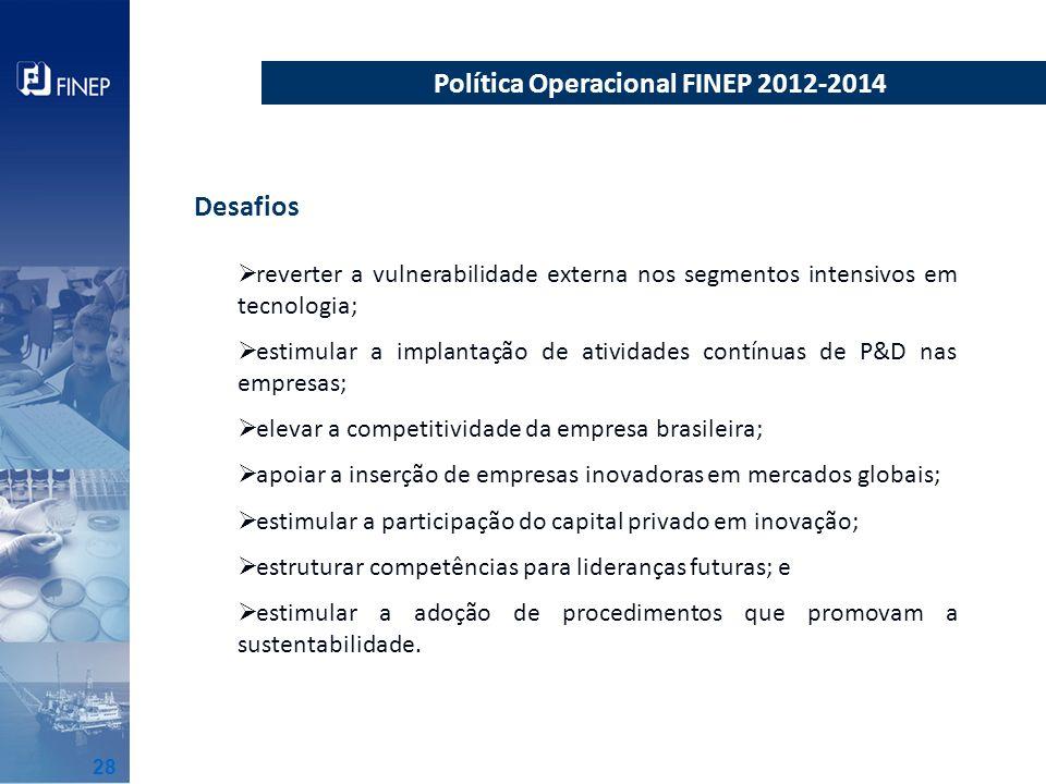 Política Operacional FINEP 2012-2014 reverter a vulnerabilidade externa nos segmentos intensivos em tecnologia; estimular a implantação de atividades