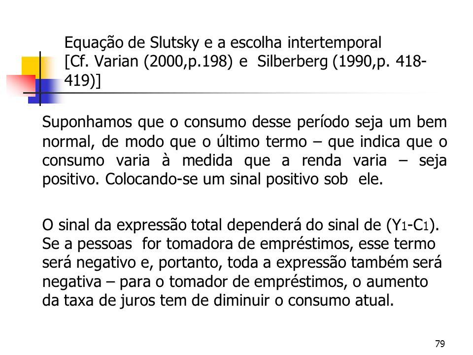 79 Equação de Slutsky e a escolha intertemporal [Cf. Varian (2000,p.198) e Silberberg (1990,p. 418- 419)] Suponhamos que o consumo desse período seja