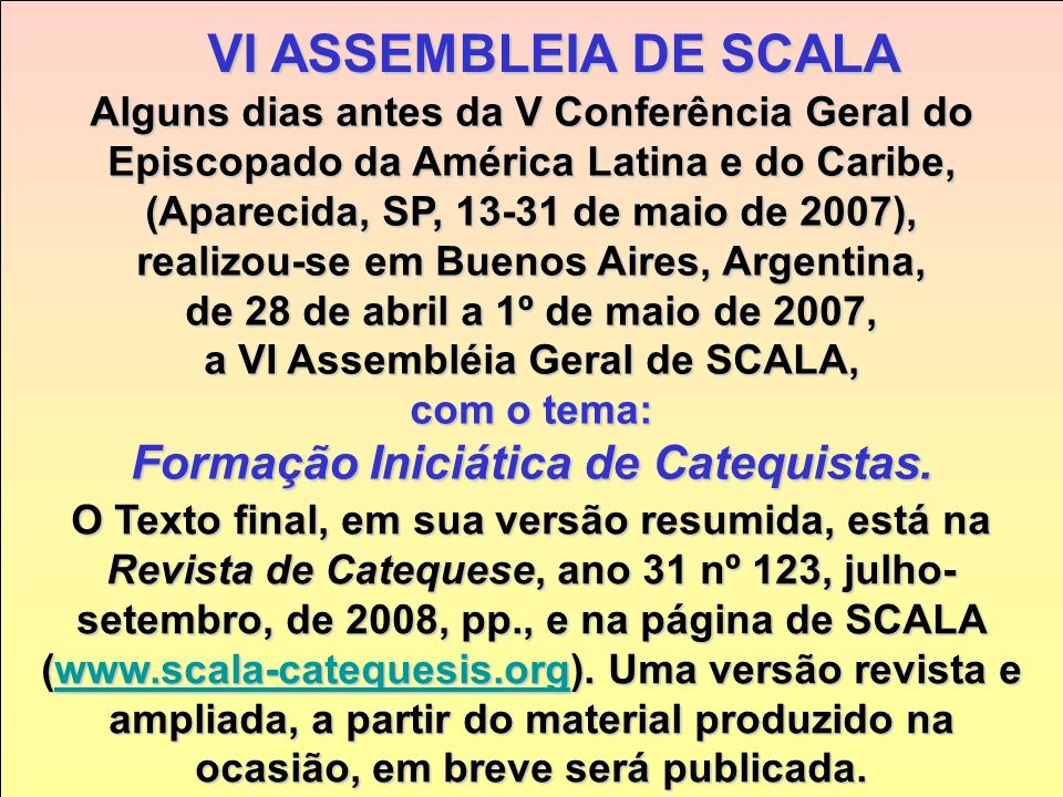 Alguns membros de SCALA participaram da III Semana Latino-americana de Catequese, de 1 a 6 de maio de 2006, em Bogotá, Colômbia, e contribuíram signif