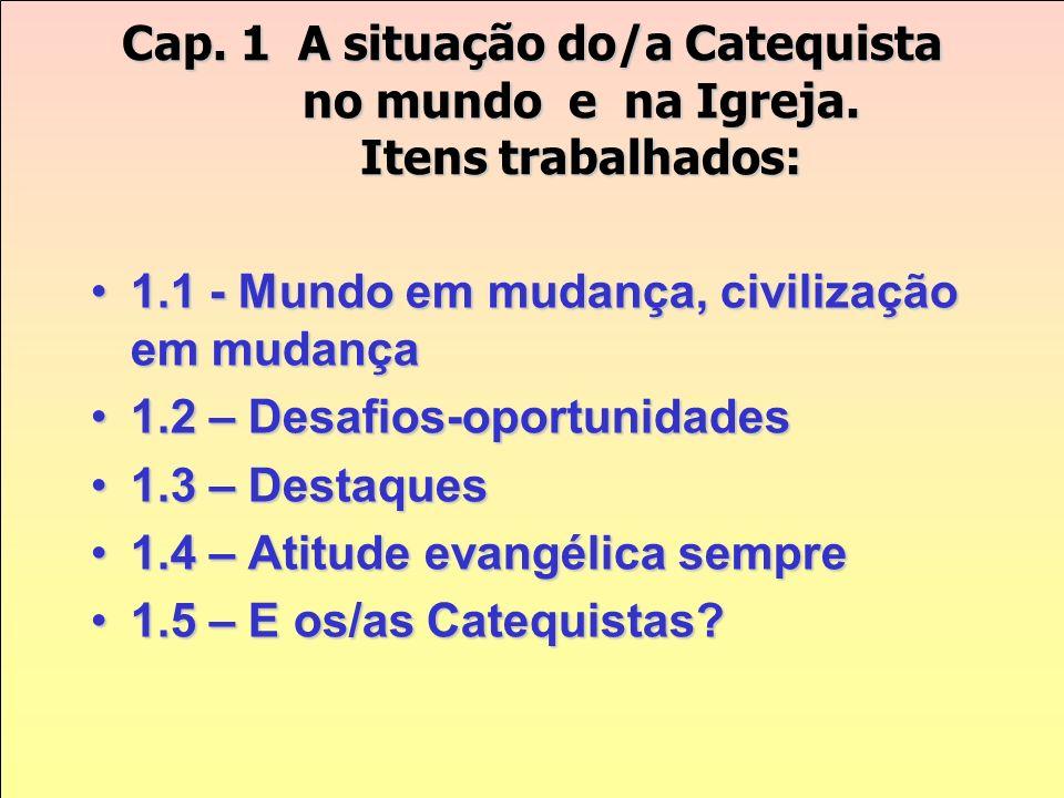 ApresentaçãoApresentação Cap. 1 – A situação do Catequista no mundo e na América LatinaCap. 1 – A situação do Catequista no mundo e na América Latina