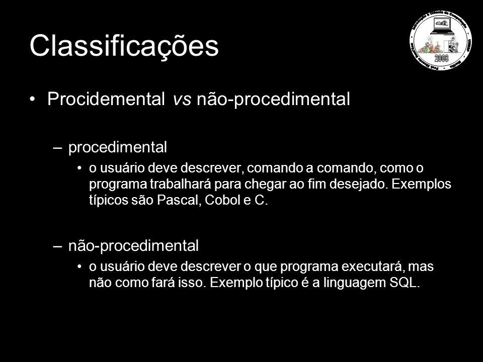 Classificações Procidemental vs não-procedimental –procedimental o usuário deve descrever, comando a comando, como o programa trabalhará para chegar ao fim desejado.