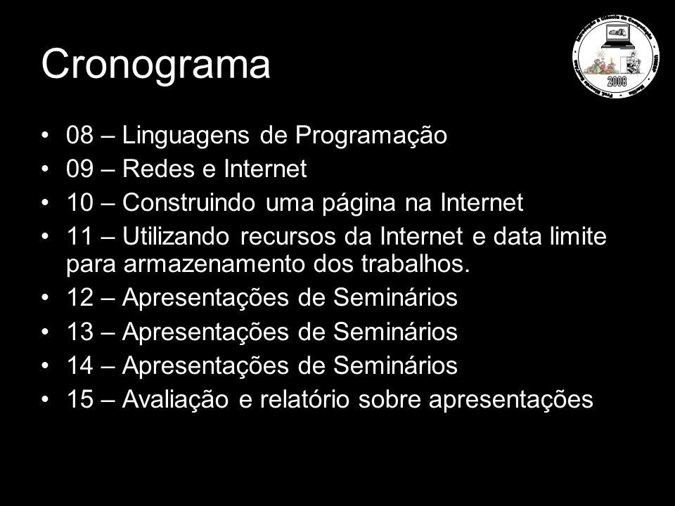 Cronograma 08 – Linguagens de Programação 09 – Redes e Internet 10 – Construindo uma página na Internet 11 – Utilizando recursos da Internet e data limite para armazenamento dos trabalhos.