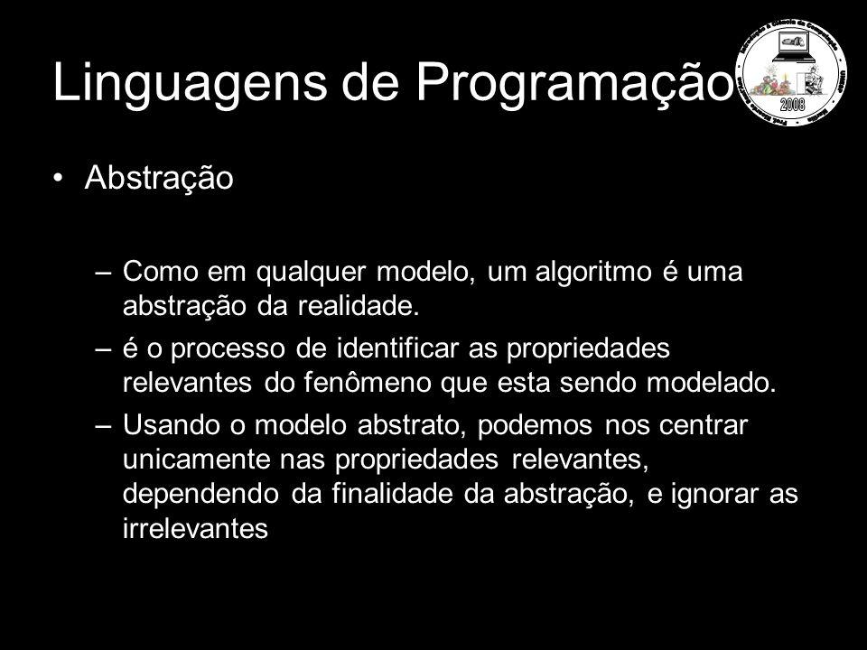 Linguagens de Programação Abstração –Como em qualquer modelo, um algoritmo é uma abstração da realidade. –é o processo de identificar as propriedades