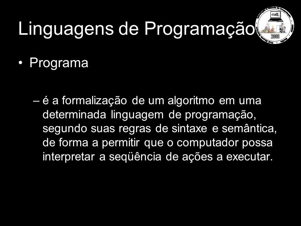Linguagens de Programação Programa –é a formalização de um algoritmo em uma determinada linguagem de programação, segundo suas regras de sintaxe e semântica, de forma a permitir que o computador possa interpretar a seqüência de ações a executar.