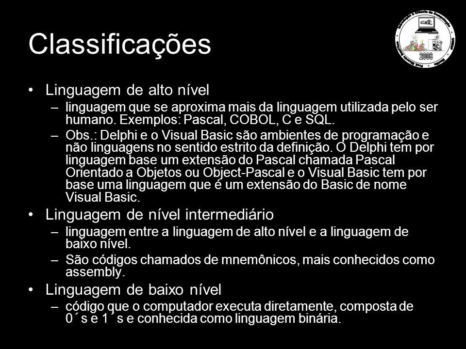 Classificações Linguagem de alto nível –linguagem que se aproxima mais da linguagem utilizada pelo ser humano. Exemplos: Pascal, COBOL, C e SQL. –Obs.