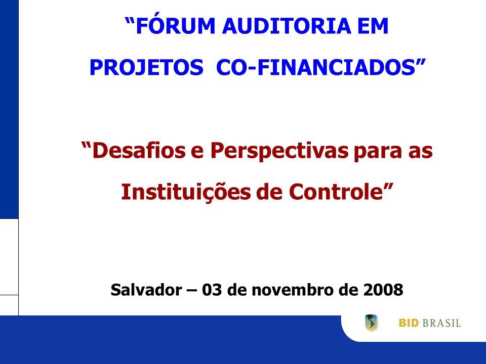FÓRUM AUDITORIA EM PROJETOS CO-FINANCIADOS Desafios e Perspectivas para as Instituições de Controle Salvador – 03 de novembro de 2008