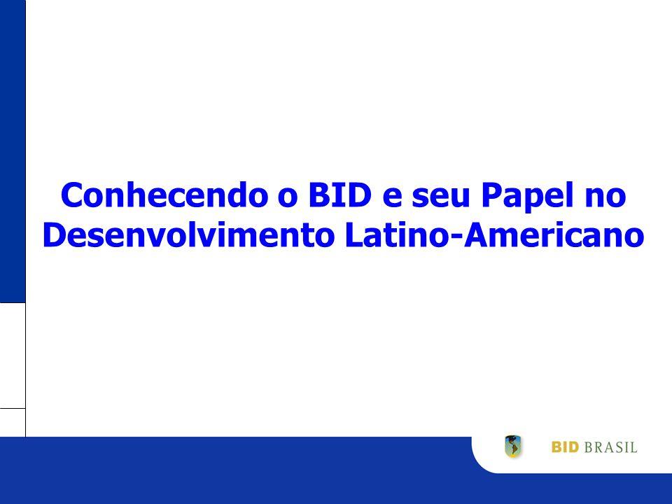 Conhecendo o BID Fundado em 1959, o BID é o maior banco regional de desenvolvimento multilateral É controlado pelos 47 países membros, sendo 26 membros mutuários Os países não mutuários são EUA, Canadá, Israel, Japão, Coréia do Sul e 16 países Europeus O Banco mantém Representações em todos os países membros mutuários A cooperação com o Brasil teve início em 1961 e representa 1/5 das operações totais na região