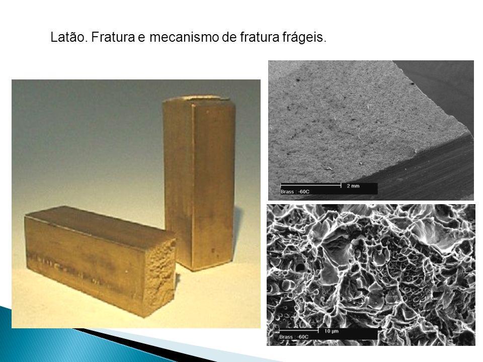 Latão. Fratura e mecanismo de fratura frágeis.
