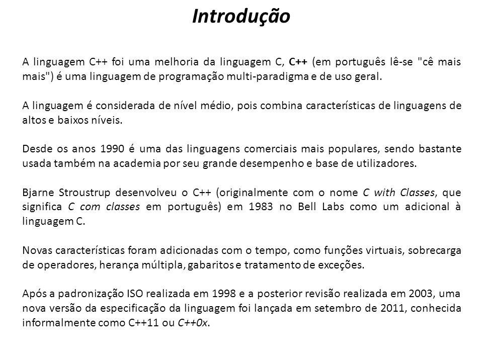 A linguagem C++ foi uma melhoria da linguagem C, C++ (em português lê-se cê mais mais ) é uma linguagem de programação multi-paradigma e de uso geral.