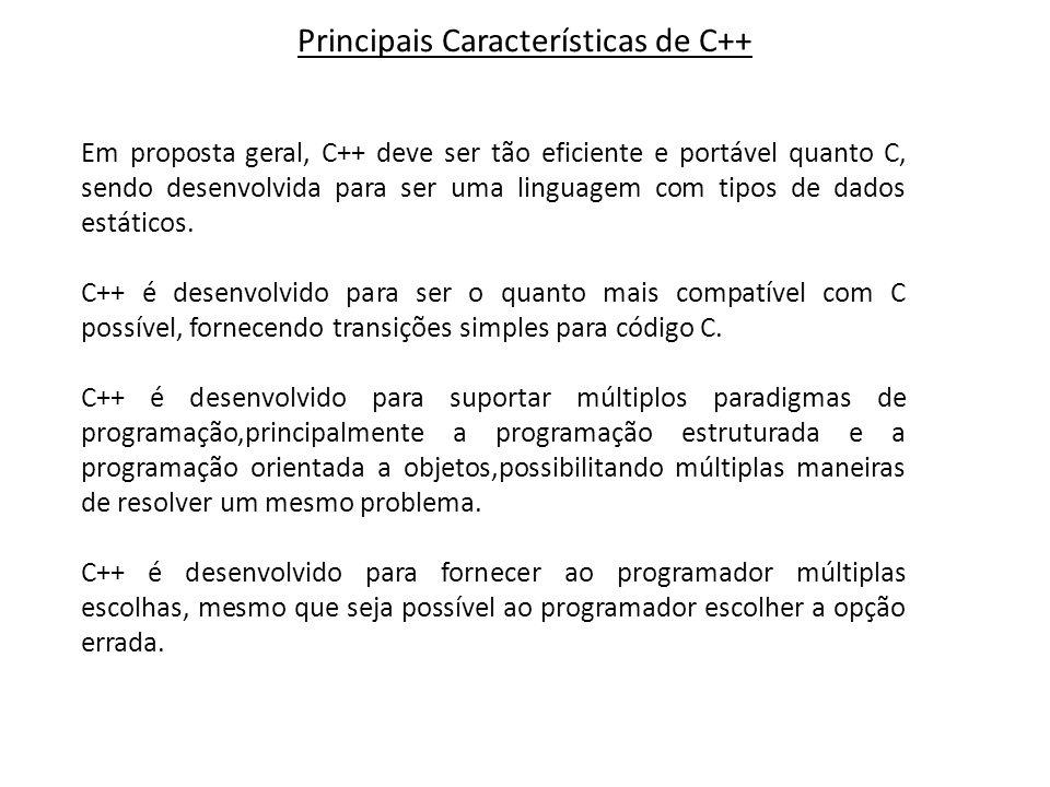 Em proposta geral, C++ deve ser tão eficiente e portável quanto C, sendo desenvolvida para ser uma linguagem com tipos de dados estáticos.