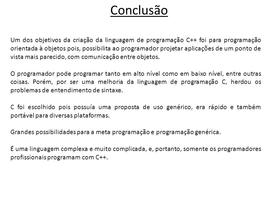 Um dos objetivos da criação da linguagem de programação C++ foi para programação orientada à objetos pois, possibilita ao programador projetar aplicações de um ponto de vista mais parecido, com comunicação entre objetos.