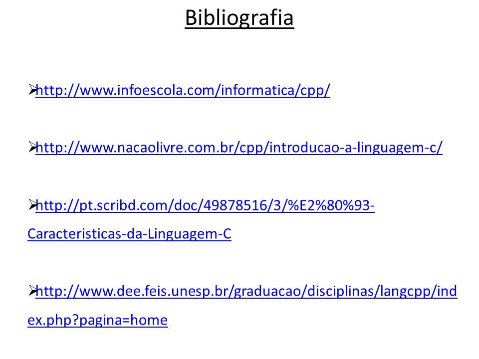 Bibliografia http://www.infoescola.com/informatica/cpp/ http://www.nacaolivre.com.br/cpp/introducao-a-linguagem-c/ http://pt.scribd.com/doc/49878516/3/%E2%80%93- Caracteristicas-da-Linguagem-C http://pt.scribd.com/doc/49878516/3/%E2%80%93- Caracteristicas-da-Linguagem-C http://www.dee.feis.unesp.br/graduacao/disciplinas/langcpp/ind ex.php pagina=home http://www.dee.feis.unesp.br/graduacao/disciplinas/langcpp/ind ex.php pagina=home