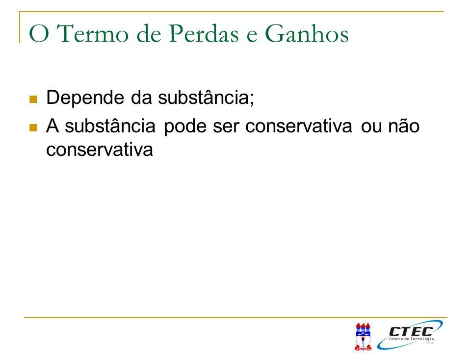 O Termo de Perdas e Ganhos Depende da substância; A substância pode ser conservativa ou não conservativa