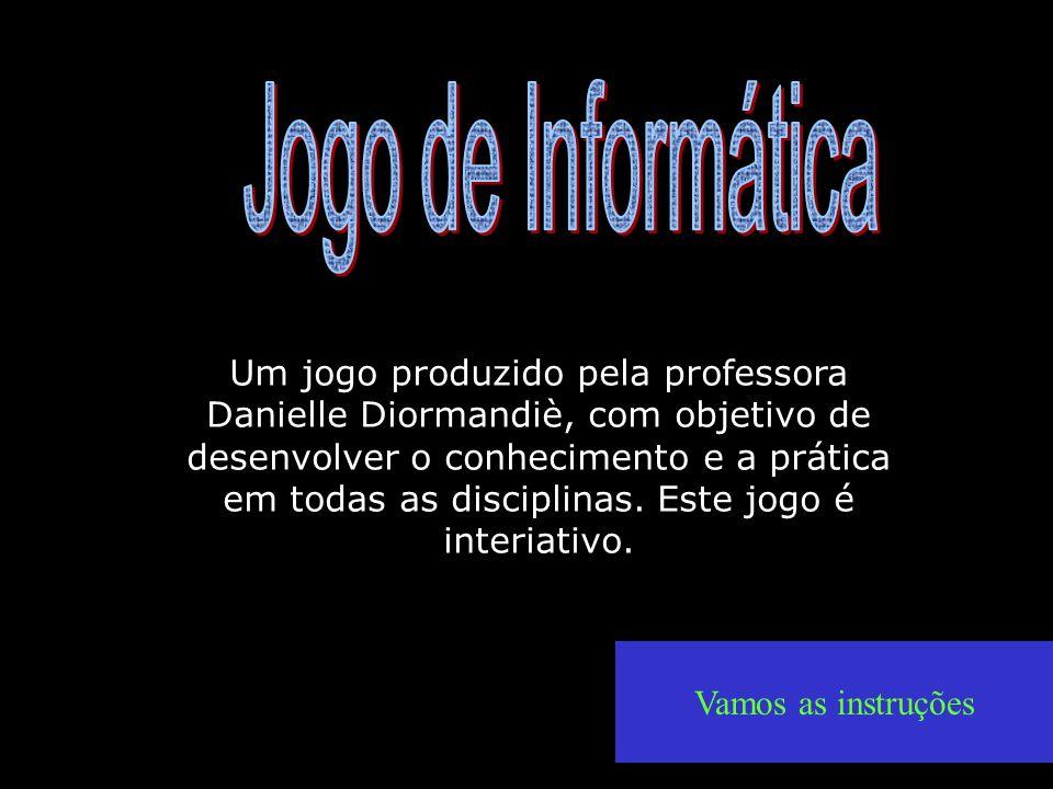 Um jogo produzido pela professora Danielle Diormandiè, com objetivo de desenvolver o conhecimento e a prática em todas as disciplinas.