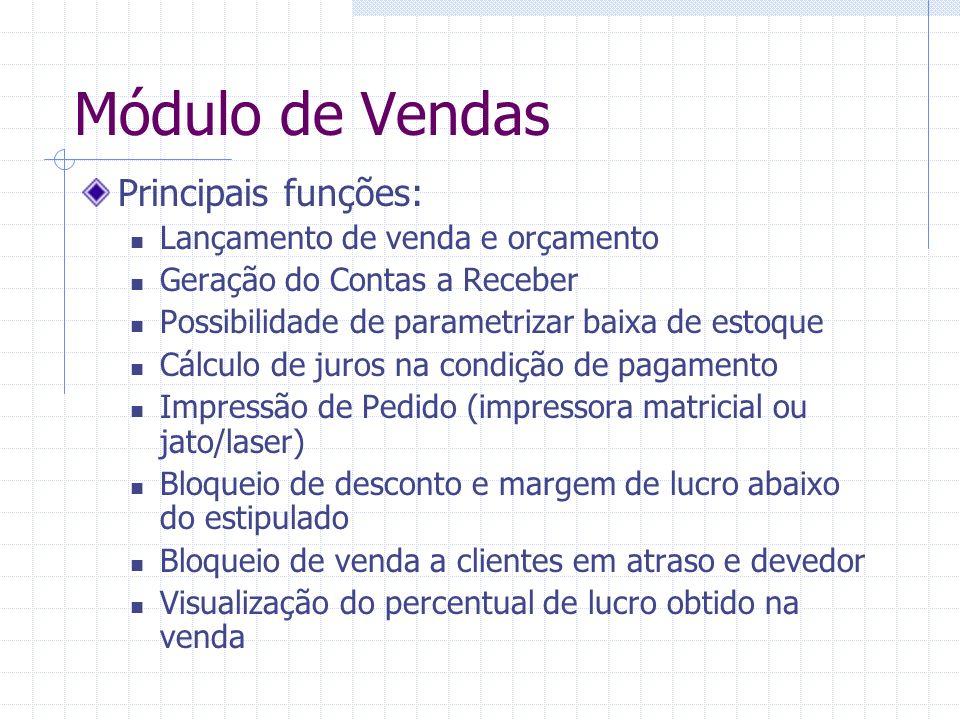 Módulo de Vendas Principais funções: Lançamento de venda e orçamento Geração do Contas a Receber Possibilidade de parametrizar baixa de estoque Cálcul