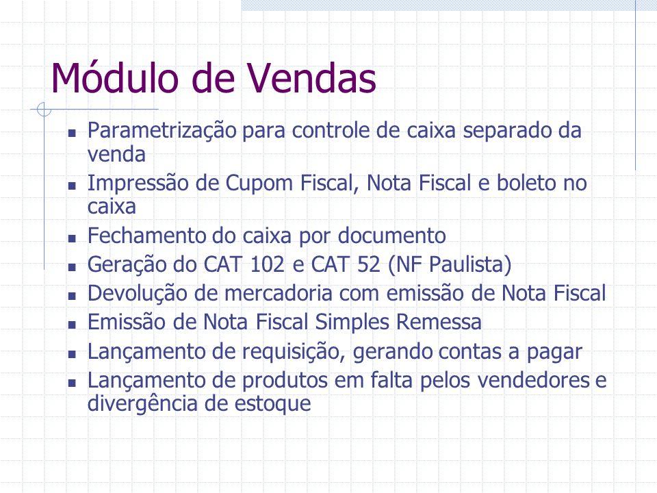 Módulo de Vendas Parametrização para controle de caixa separado da venda Impressão de Cupom Fiscal, Nota Fiscal e boleto no caixa Fechamento do caixa