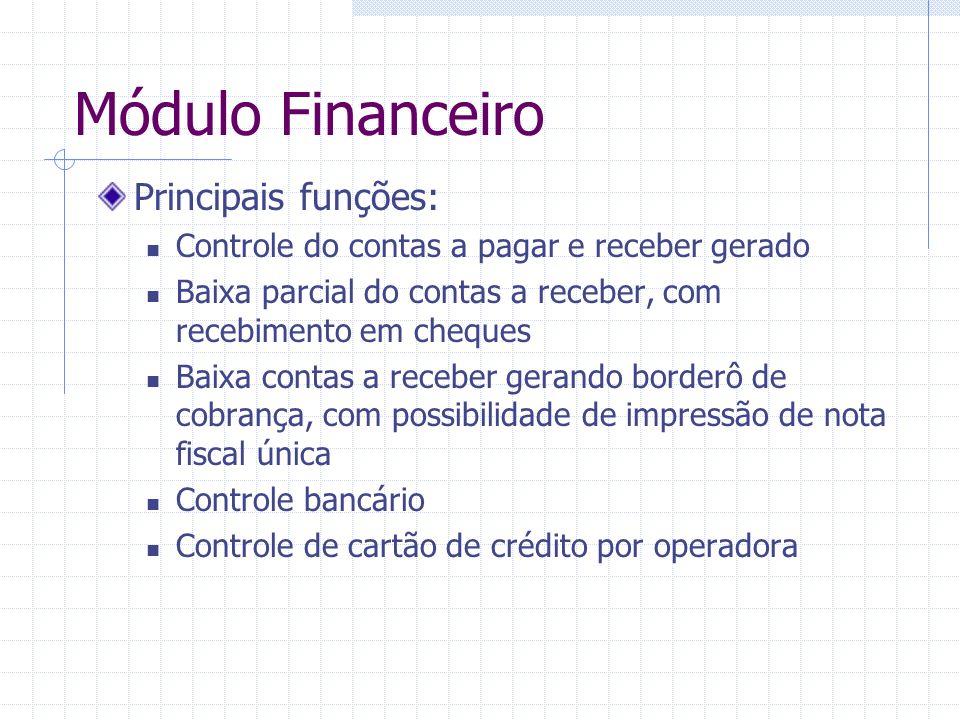 Módulo Financeiro Principais funções: Controle do contas a pagar e receber gerado Baixa parcial do contas a receber, com recebimento em cheques Baixa
