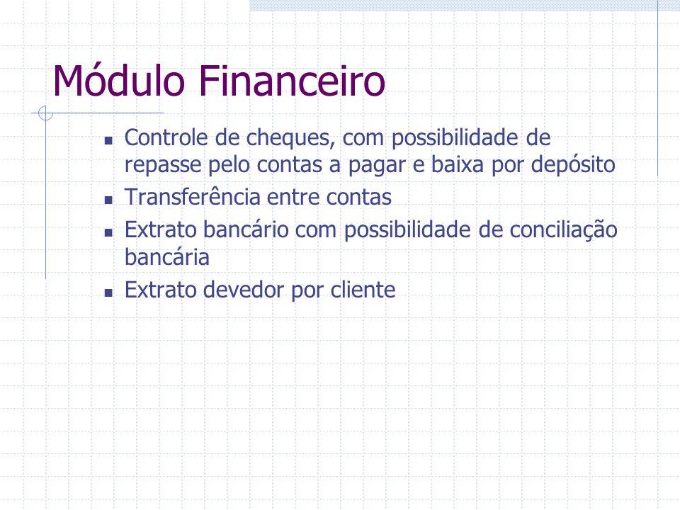 Módulo Financeiro Controle de cheques, com possibilidade de repasse pelo contas a pagar e baixa por depósito Transferência entre contas Extrato bancár