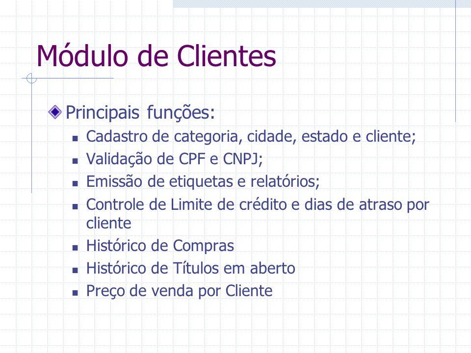 Módulo de Clientes Principais funções: Cadastro de categoria, cidade, estado e cliente; Validação de CPF e CNPJ; Emissão de etiquetas e relatórios; Co