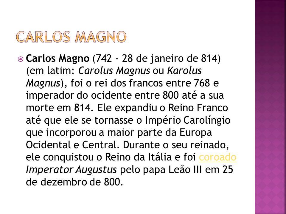 Carlos Magno (742 - 28 de janeiro de 814) (em latim: Carolus Magnus ou Karolus Magnus), foi o rei dos francos entre 768 e imperador do ocidente entre