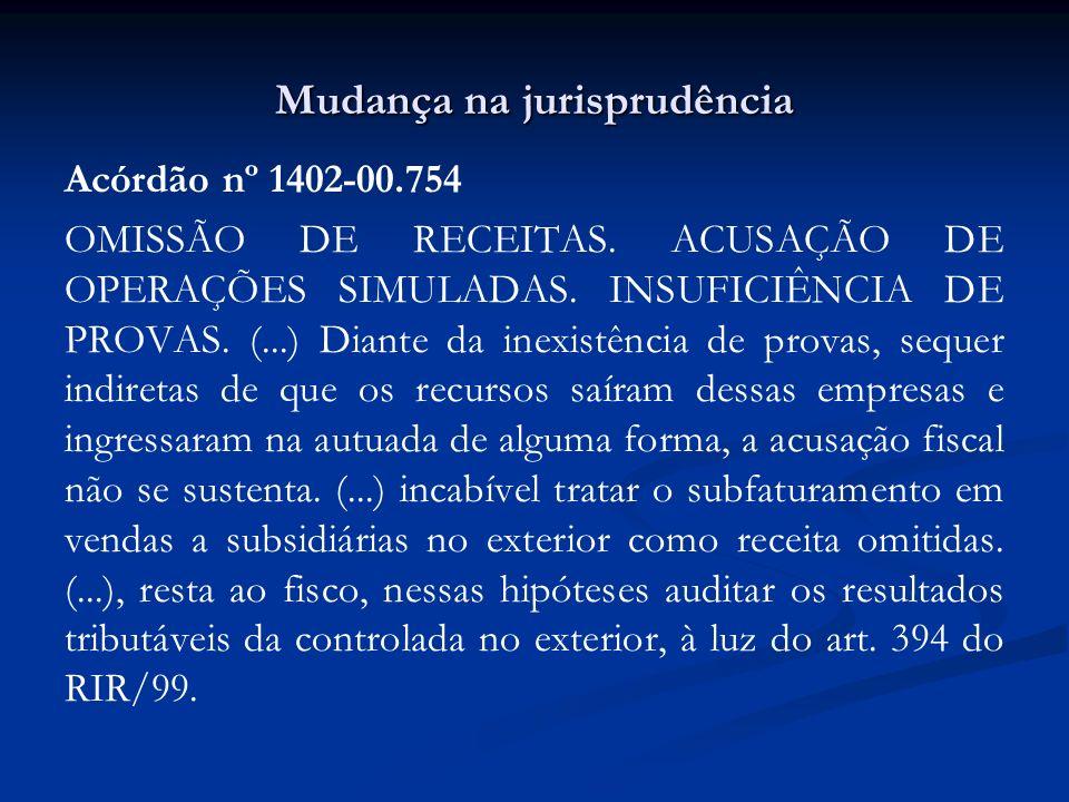 Mudança na jurisprudência Acórdão nº 1402-00.754 OMISSÃO DE RECEITAS. ACUSAÇÃO DE OPERAÇÕES SIMULADAS. INSUFICIÊNCIA DE PROVAS. (...) Diante da inexis