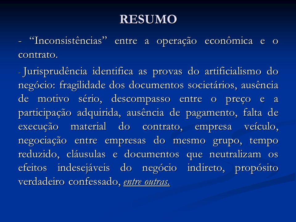 RESUMO - Inconsistências entre a operação econômica e o contrato. - Jurisprudência identifica as provas do artificialismo do negócio: fragilidade dos