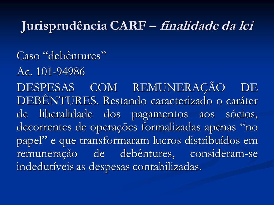 Jurisprudência CARF – finalidade da lei Caso debêntures Ac. 101-94986 DESPESAS COM REMUNERAÇÃO DE DEBÊNTURES. Restando caracterizado o caráter de libe