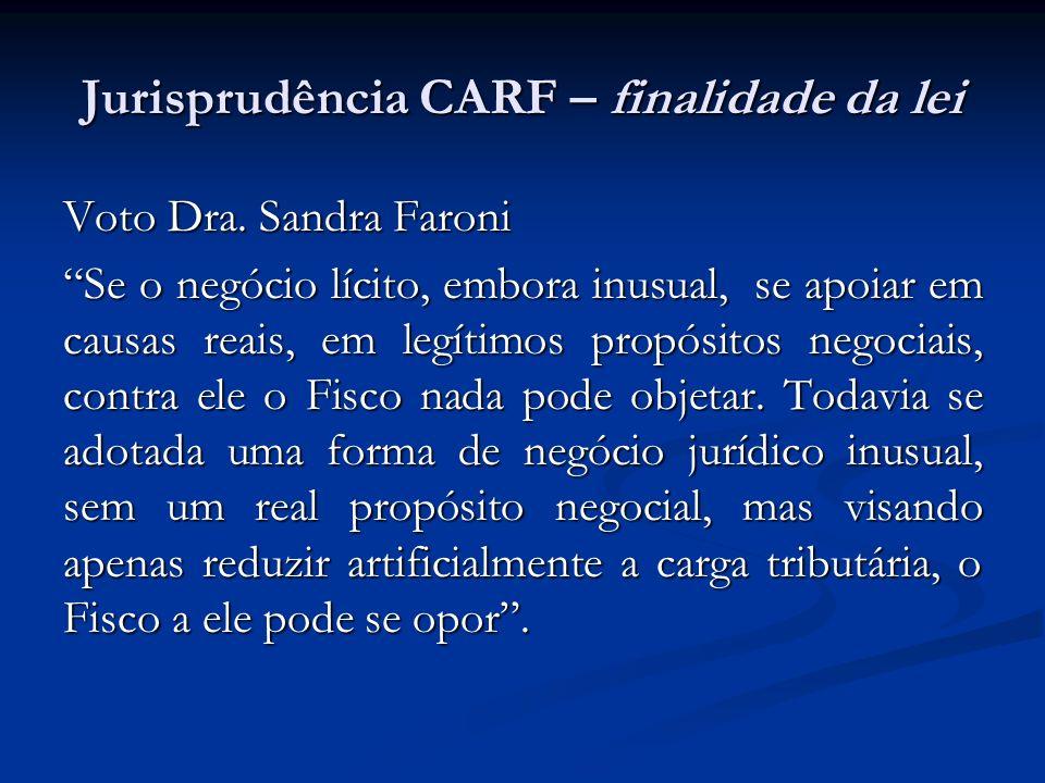 Jurisprudência CARF – finalidade da lei Voto Dra. Sandra Faroni Se o negócio lícito, embora inusual, se apoiar em causas reais, em legítimos propósito