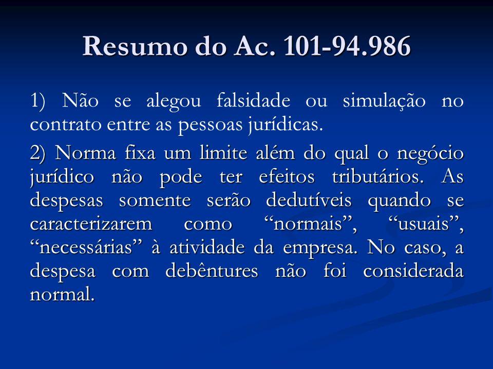 Resumo do Ac. 101-94.986 1) Não se alegou falsidade ou simulação no contrato entre as pessoas jurídicas. 2) Norma fixa um limite além do qual o negóci