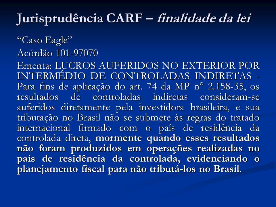 Jurisprudência CARF – finalidade da lei Caso Eagle Acórdão 101-97070 Ementa: LUCROS AUFERIDOS NO EXTERIOR POR INTERMÉDIO DE CONTROLADAS INDIRETAS - Pa