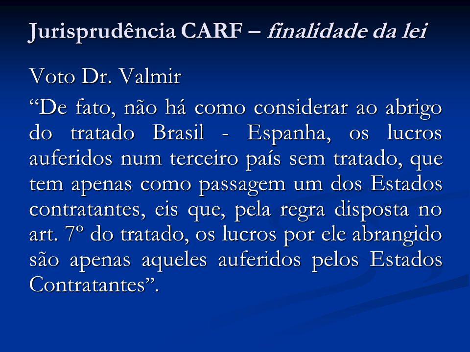 Jurisprudência CARF – finalidade da lei Voto Dr. Valmir De fato, não há como considerar ao abrigo do tratado Brasil - Espanha, os lucros auferidos num
