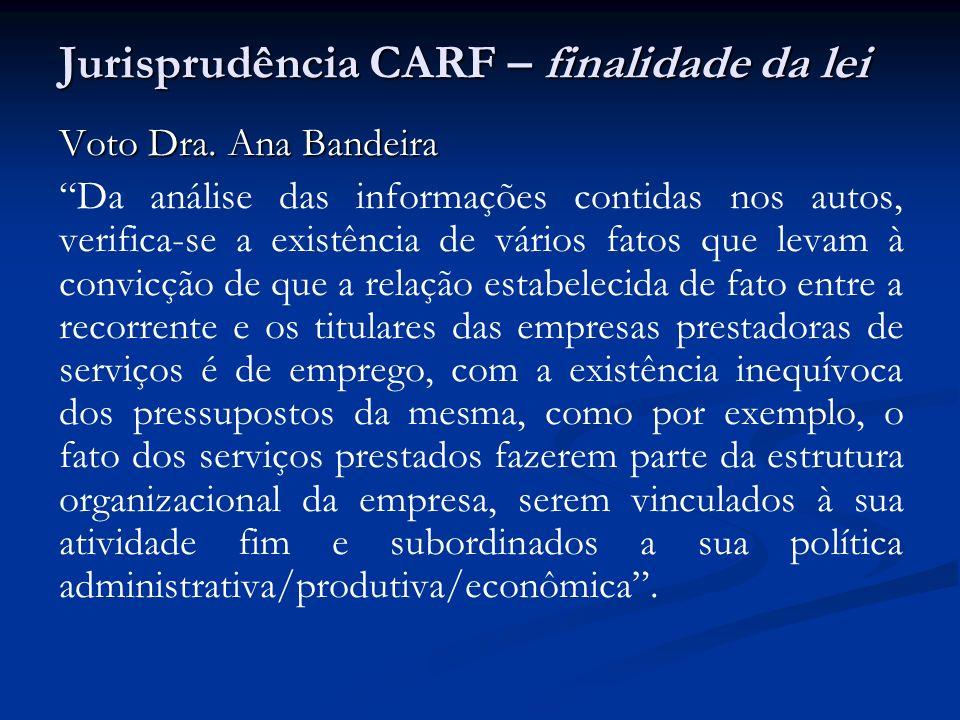Jurisprudência CARF – finalidade da lei Voto Dra. Ana Bandeira Da análise das informações contidas nos autos, verifica-se a existência de vários fatos