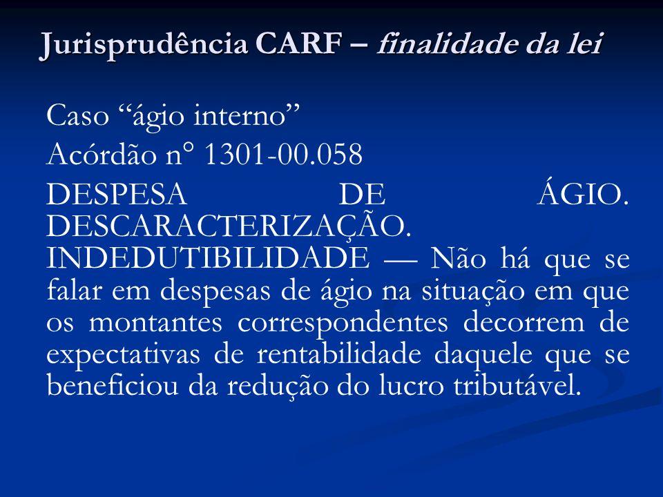 Jurisprudência CARF – finalidade da lei Caso ágio interno Acórdão n° 1301-00.058 DESPESA DE ÁGIO. DESCARACTERIZAÇÃO. INDEDUTIBILIDADE Não há que se fa