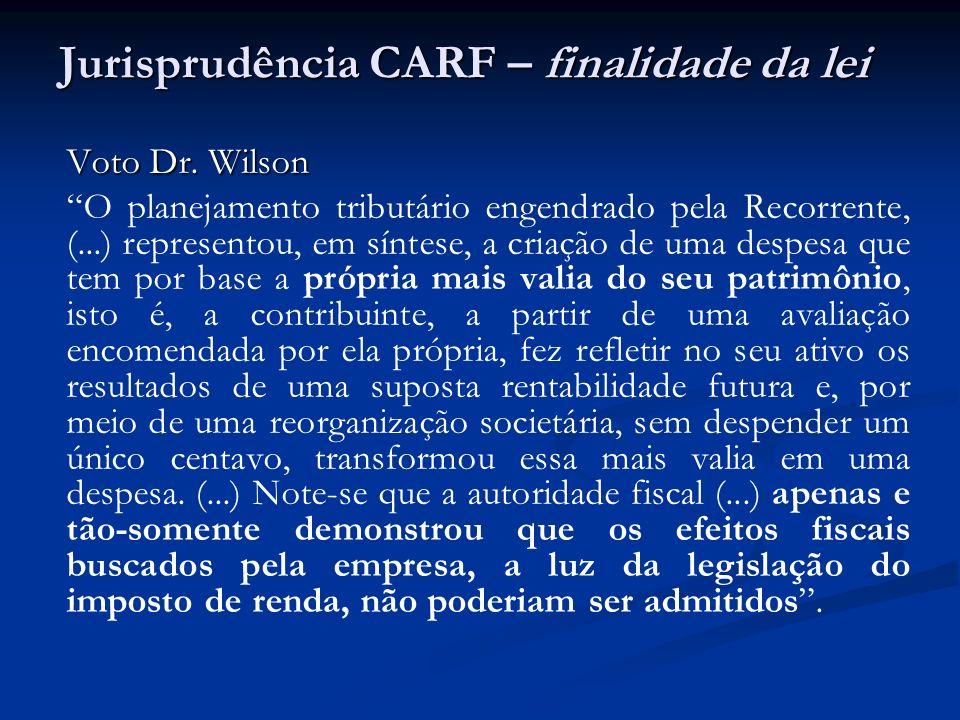 Jurisprudência CARF – finalidade da lei Voto Dr. Wilson O planejamento tributário engendrado pela Recorrente, (...) representou, em síntese, a criação