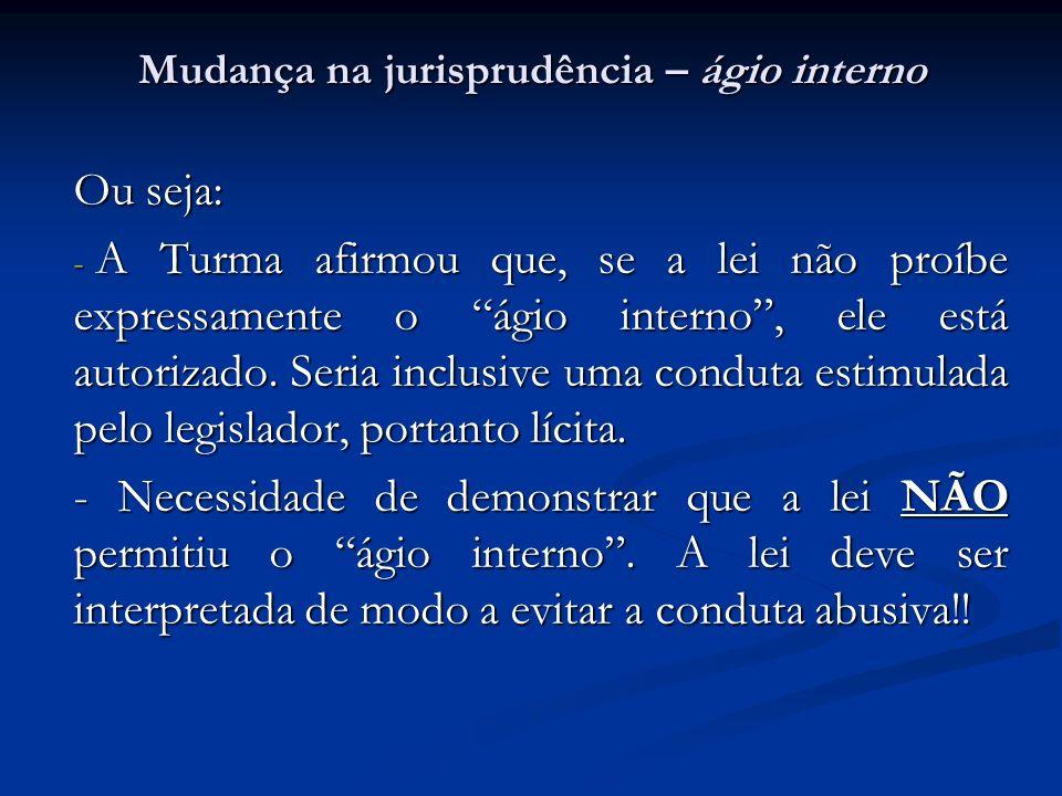 Mudança na jurisprudência – ágio interno Ou seja: - A Turma afirmou que, se a lei não proíbe expressamente o ágio interno, ele está autorizado. Seria