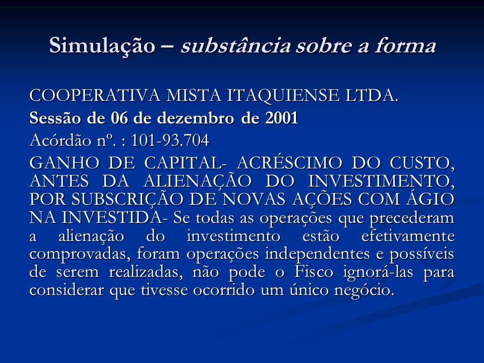 Simulação – substância sobre a forma COOPERATIVA MISTA ITAQUIENSE LTDA. Sessão de 06 de dezembro de 2001 Acórdão nº. : 101-93.704 GANHO DE CAPITAL- AC
