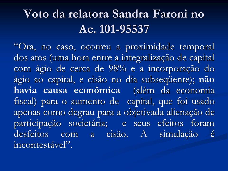 Voto da relatora Sandra Faroni no Ac. 101-95537 Ora, no caso, ocorreu a proximidade temporal dos atos (uma hora entre a integralização de capital com