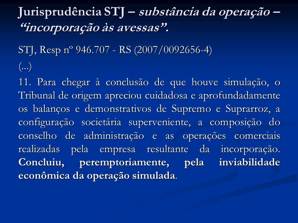 Jurisprudência STJ – substância da operação – incorporação às avessas. STJ, Resp nº 946.707 - RS (2007/0092656-4) (...) 11. Para chegar à conclusão de