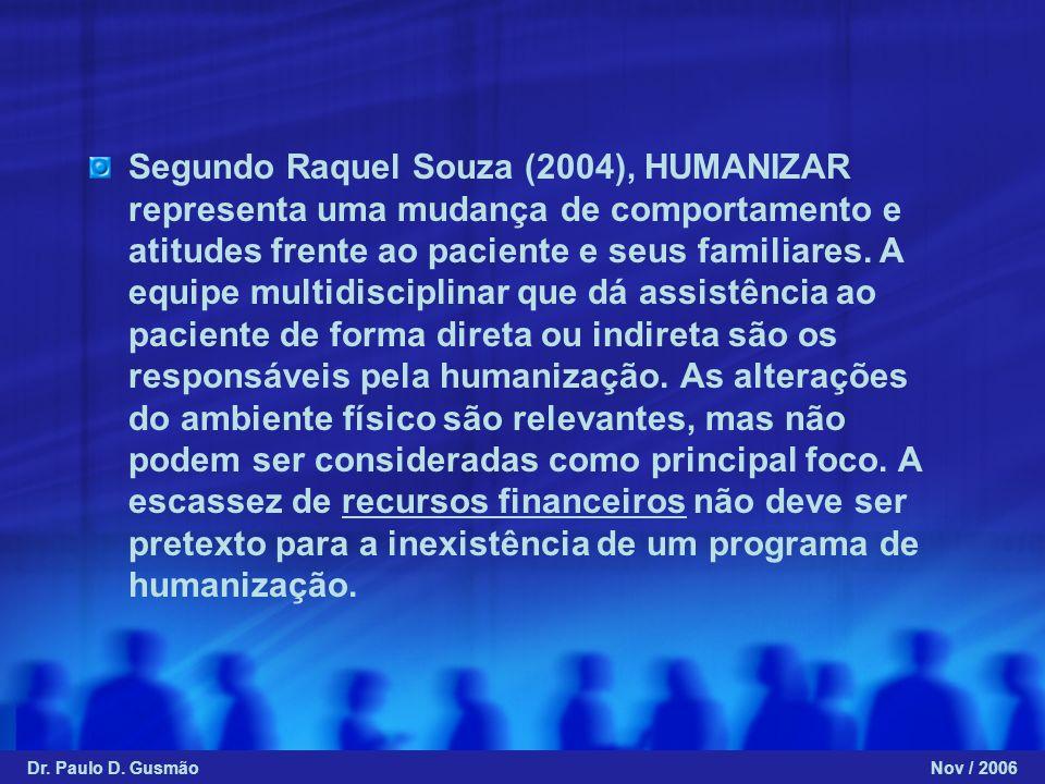 Segundo Raquel Souza (2004), HUMANIZAR representa uma mudança de comportamento e atitudes frente ao paciente e seus familiares. A equipe multidiscipli