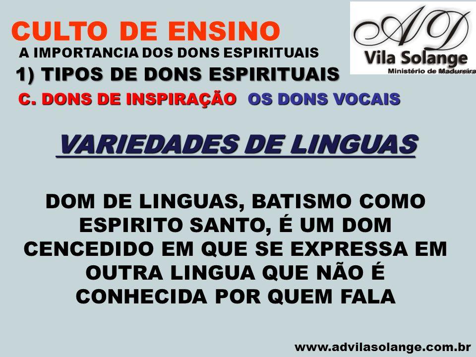 VILA SOLANGE www.advilasolange.com.br CULTO DE ENSINO 1) TIPOS DE DONS ESPIRITUAIS A IMPORTANCIA DOS DONS ESPIRITUAIS VARIEDADES DE LINGUAS DOM DE LIN
