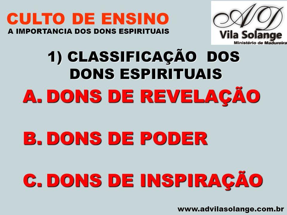 VILA SOLANGE www.advilasolange.com.br CULTO DE ENSINO 1) CLASSIFICAÇÃO DOS DONS ESPIRITUAIS DONS ESPIRITUAIS A IMPORTANCIA DOS DONS ESPIRITUAIS A.DONS