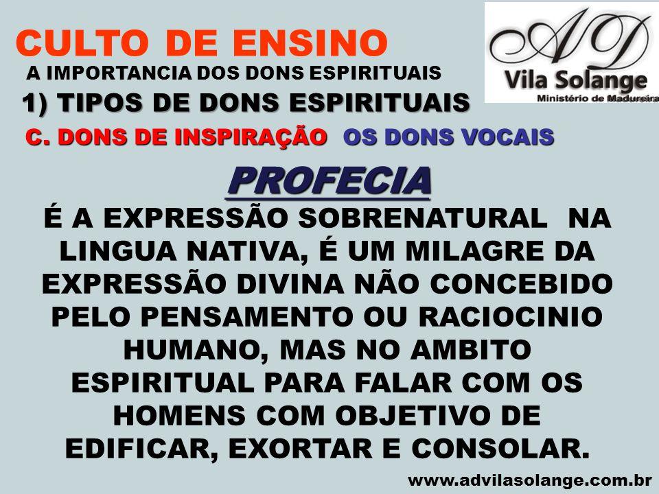 VILA SOLANGE www.advilasolange.com.br CULTO DE ENSINO 1) TIPOS DE DONS ESPIRITUAIS A IMPORTANCIA DOS DONS ESPIRITUAIS PROFECIA É A EXPRESSÃO SOBRENATU